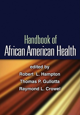 Handbook of African American Health By Hampton, Robert L. (EDT)/ Gullotta, Thomas P. (EDT)/ Crowel, Raymond L. (EDT)